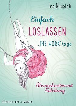 """Einfach loslassen – """"The Work"""" to go von Rudolph,  Ina"""