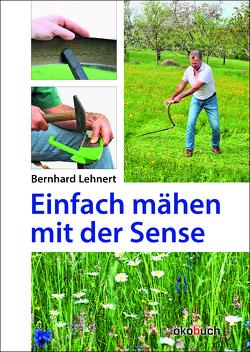 Einfach mähen mit der Sense von Lehnert,  Bernhard