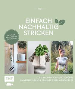 Einfach nachhaltig stricken – Kleidung, Nützliches und Schönes – Umweltfreundliche Projekte und praktische Tipps von epipa