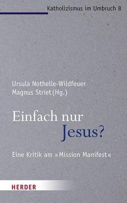 Einfach nur Jesus? von Florin,  Christiane, Höhn,  Prof. Hans-Joachim, Nothelle-Wildfeuer,  Prof. Ursula, Spielberg,  Bernhard, Striet,  Magnus