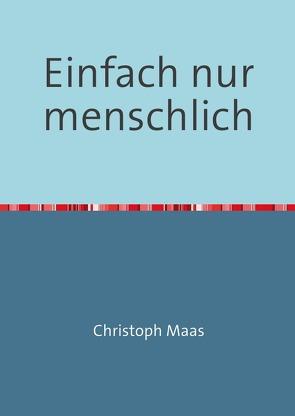 Einfach nur menschlich von Maas,  Christoph