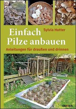 Einfach Pilze anbauen von Hutter,  Sylvia