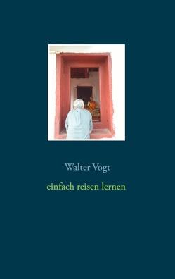 Einfach reisen lernen von Vogt,  Walter