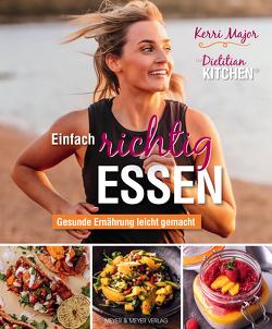 Einfach richtig essen – Gesunde Ernährung leicht gemacht von Major,  Kerri