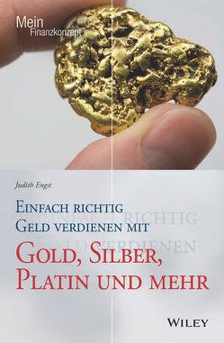 Einfach richtig Geld verdienen mit Gold, Silber, Platin und mehr von Engst,  Judith