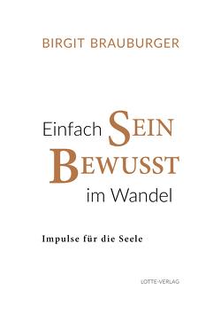 Einfach Sein Bewusst im Wandel von Brauburger,  Birgit