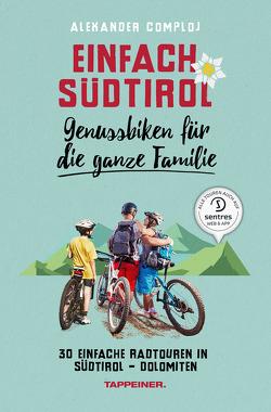 Einfach Südtirol: Genussbiken für die ganze Familie von Comploj,  Alexander