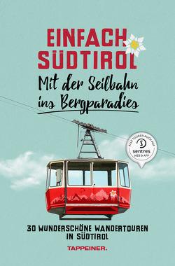Einfach Südtirol: Mit der Seilbahn ins Bergparadies von Ladurner,  Christjan