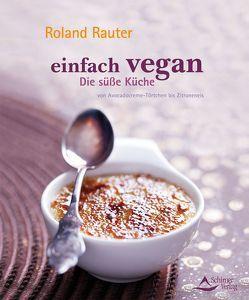 Einfach vegan – Die Süße Küche von Rauter,  Roland