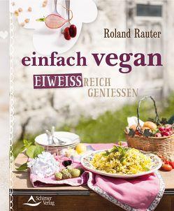 einfach vegan – eiweißreich genießen von Rauter,  Roland