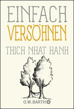 Einfach versöhnen von Richard,  Ursula, Thich,  Nhat Hanh