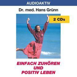 Einfach zuhören und positiv leben von Dr. med. Grünn,  Hans