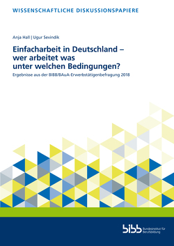 Einfacharbeit in Deutschland – wer arbeitet was und unter welchen Bedingungen? von Hall,  Anja, Sevindik,  Ugur