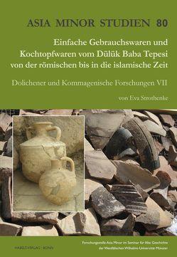 Einfache Gebrauchswaren und Kochtopfwaren vom Dülük Baba Tepesi von der römischen bis in die islamische Zeit von Strothenke,  Eva