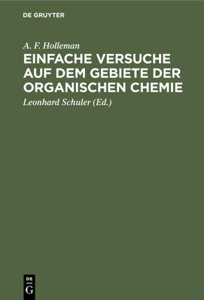 Einfache Versuche auf dem Gebiete der organischen Chemie von Holleman,  A. F., Schuler,  Leonhard