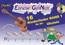 Einfacher!-Geht-Nicht: 16 Kinderlieder BAND 1 – für die Ukulele mit CD von Leuchtner,  Martin, Oberlin,  Anton, Waizmann,  Bruno