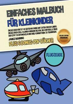Einfaches Malbuch für Kleinkinder (Flugzeuge) Deluxe Edition – Ringbindung von Manning,  James