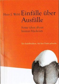 Einfälle über Ausfälle von Wehl,  Hans J.
