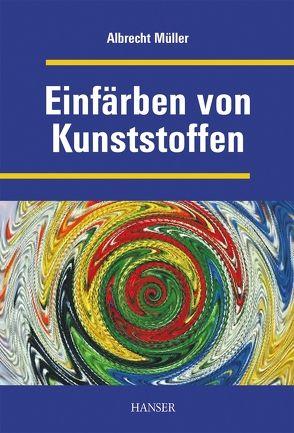 Einfärben von Kunststoffen (Print-on-Demand) von Müller,  Albrecht