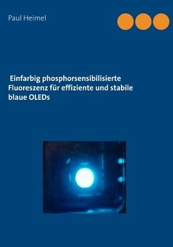 Einfarbig phosphorsensibilisierte Fluoreszenz für effiziente und stabile blaue OLEDs von Heimel,  Paul