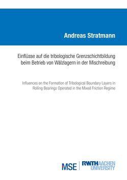 Einflüsse auf die tribologische Grenzschichtbildung beim Betrieb von Wälzlagern in der Mischreibung von Stratmann,  Andreas