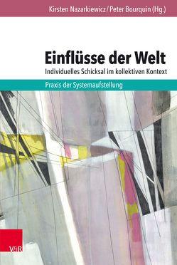 Einflüsse der Welt – individuelles Schicksal im kollektiven Kontext von Bourquin,  Peter, Nazarkiewicz,  Kirsten, Wendland,  Rixxa