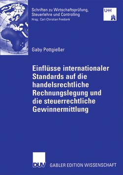 Einflüsse internationaler Standards auf die handelsrechtliche Rechnungslegung und die steuerrechtliche Gewinnermittlung von Freidank,  Prof. Dr. Christian, Pottgießer,  Gaby