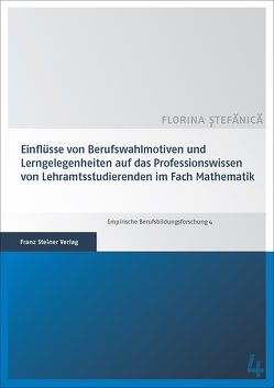 Einflüsse von Berufswahlmotiven und Lerngelegenheiten auf das Professionswissen von Lehramtsstudierenden im Fach Mathematik von Stefanica,  Florina