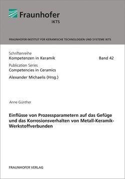 Einflüsse von Prozessparametern auf das Gefüge und das Korrosionsverhalten von Metall-Keramik-Werkstoffverbunden. von Guenther,  Anne