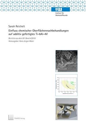 Einfluss chemischer Oberflächennachbehandlungen auf additiv gefertigtes Ti-6Al-4V von Maier,  Hans Jürgen, Reichelt,  Sarah