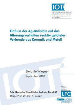 Einfluss der Ag-Basislote auf das Alterungsverhalten reaktiv gelöteter Verbunde aus Keramik und Metall von Wiesner,  Stefanie