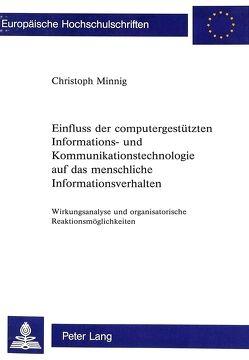 Einfluss der computergestützten Informations- und Kommunikationstechnologie auf das menschliche Informationsverhalten von Minnig,  Christoph