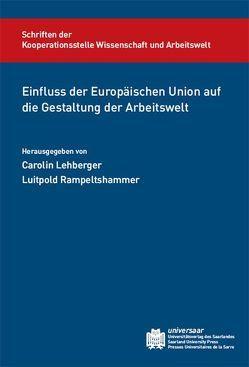 Einfluss der Europäischen Union auf die Gestaltung der Arbeitswelt von Lehberger,  Carolin, Rampeltshammer,  Luitpold