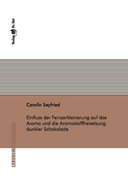 Einfluss der Feinzerkleinerung auf das Aroma und die Aromastofffreisetzung dunkler Schokolade von Seyfried,  Carolin