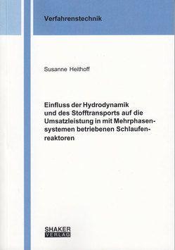 Einfluss der Hydrodynamik und des Stofftransports auf die Umsatzleistung in mit Mehrphasensystemen betriebenen Schlaufenreaktoren von Heithoff,  Susanne