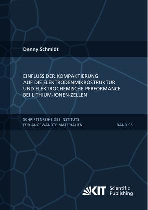 Einfluss der Kompaktierung auf die Elektrodenmikrostruktur und elektrochemische Performance bei Lithium-Ionen-Zellen von Schmidt,  Denny
