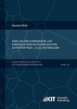 Einfluss der Korngröße auf ferroelektrische Eigenschaften dotierter Pb(Zr1-xTix)O3 Materialien von Picht,  Gunnar