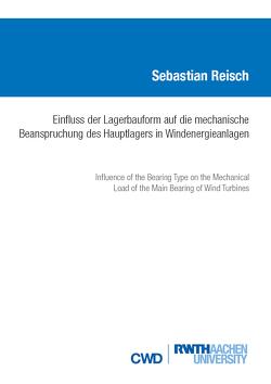 EINFLUSS DER LAGERBAUFORM AUF DIE MECHANISCHE BEANSPRUCHUNG DES HAUPTLAGERS IN WINDENERGIEANLAGEN von Reisch,  Sebastian