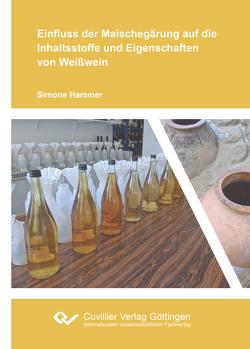 Einfluss der Maischegärung auf die Inhaltsstoffe und Eigenschaften von Weißwein von Hammer,  Simone