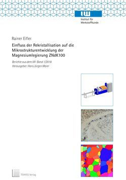 Einfluss der Rekristallisation auf die Mikrostrukturentwicklung der Magnesiumlegierung ZNdK100 von Eifler,  Rainer, Maier,  Hans Jürgen