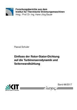 Einfluss der Rotor-Stator-Dichtung auf die Turbinenaerodynamik und Seitenwandkühlung von Schuler,  Pascal