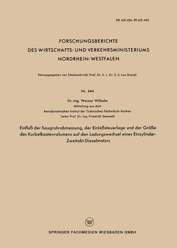 Einfluß der Saugrohrabmessung, der Einlaßsteuerlage und der Größe des Kurbelkastenvolumens auf den Ladungswechsel eines Einzylinder-Zweitakt-Dieselmotors von Wilhelm,  Werner