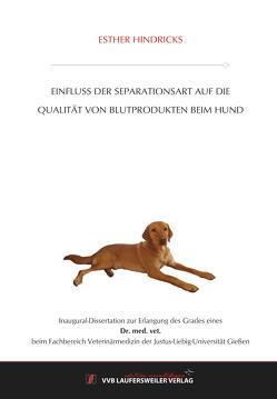 Einfluss der Separationsart auf die Qualität von Blutprodukten beim Hund von Hindricks,  Esther