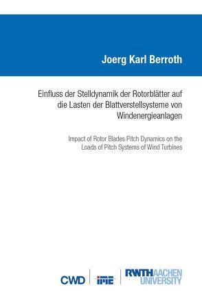 Einfluss der Stelldynamik der Rotorblätter auf die Lasten der Blattverstellsysteme von Windenergieanlagen von Berroth,  Joerg Karl