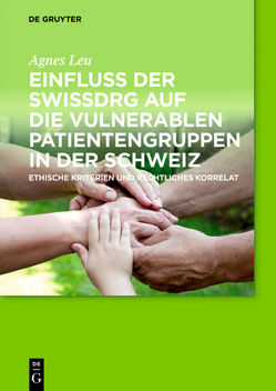 Einfluss der SwissDRG auf die vulnerablen Patientengruppen in der Schweiz von Leu,  Agnes