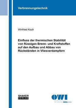 Einfluss der thermischen Stabilität von flüssigen Brenn- und Kraftstoffen auf den Aufbau und Abbau von Rückständen in Vliesverdampfern von Koch,  Winfried
