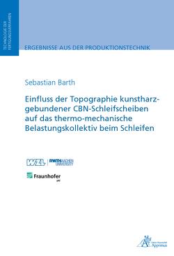Einfluss der Topographie kunstharzgebundener CBN-Schleifscheiben auf das thermo-mechanische Belastungskollektiv beim Schleifen von Barth,  Sebastian