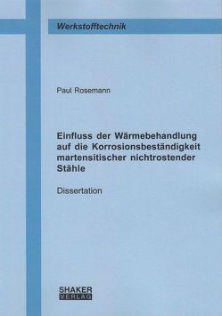 Einfluss der Wärmebehandlung auf die Korrosionsbeständigkeit martensitischer nichtrostender Stähle von Rosemann,  Paul