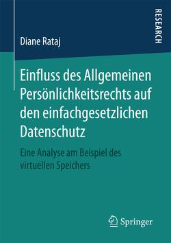 Einfluss des Allgemeinen Persönlichkeitsrechts auf den einfachgesetzlichen Datenschutz von Rataj,  Diane