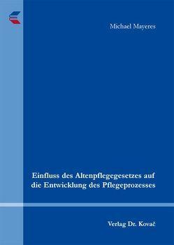 Einfluss des Altenpflegegesetzes auf die Entwicklung des Pflegeprozesses von Mayeres,  Michael